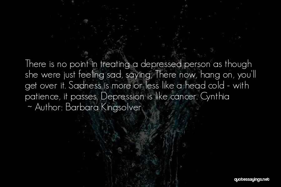 Feeling Sadness Quotes By Barbara Kingsolver