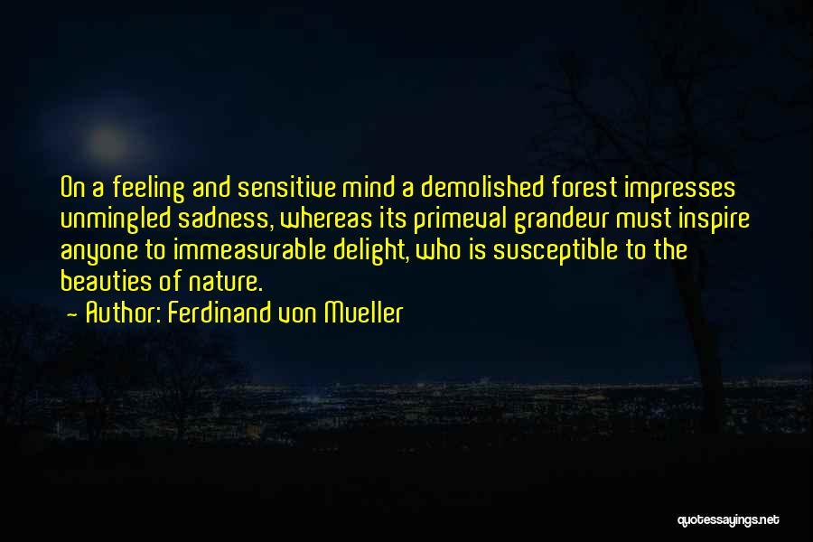 Feeling Sadness Quotes By Ferdinand Von Mueller