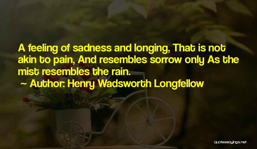 Feeling Sadness Quotes By Henry Wadsworth Longfellow