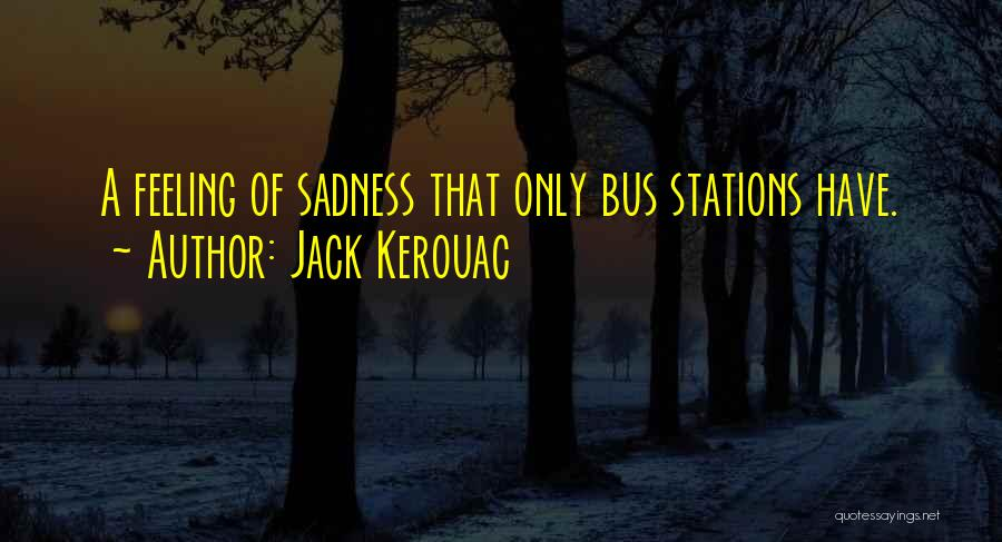 Feeling Sadness Quotes By Jack Kerouac
