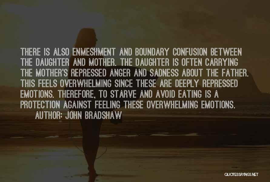Feeling Sadness Quotes By John Bradshaw