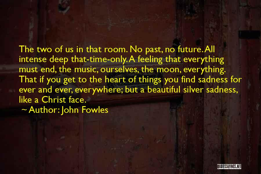 Feeling Sadness Quotes By John Fowles