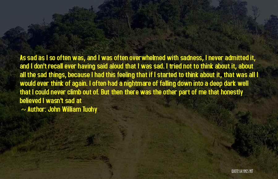 Feeling Sadness Quotes By John William Tuohy