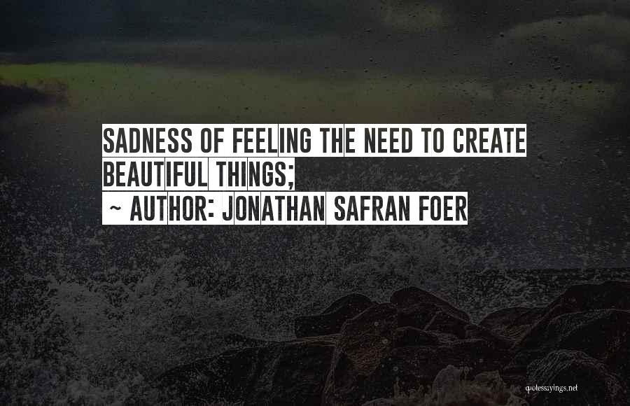Feeling Sadness Quotes By Jonathan Safran Foer