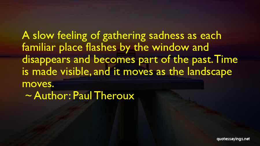 Feeling Sadness Quotes By Paul Theroux