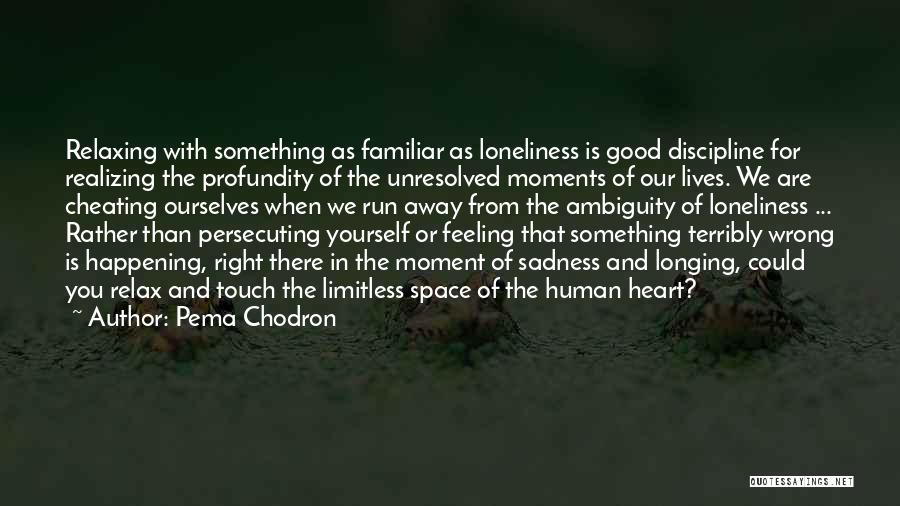 Feeling Sadness Quotes By Pema Chodron