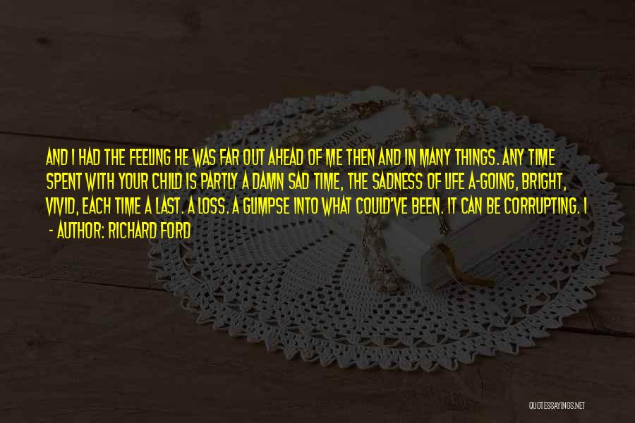 Feeling Sadness Quotes By Richard Ford