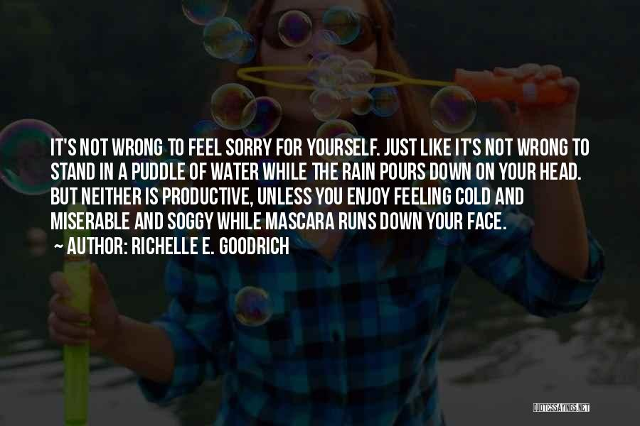 Feeling Sadness Quotes By Richelle E. Goodrich