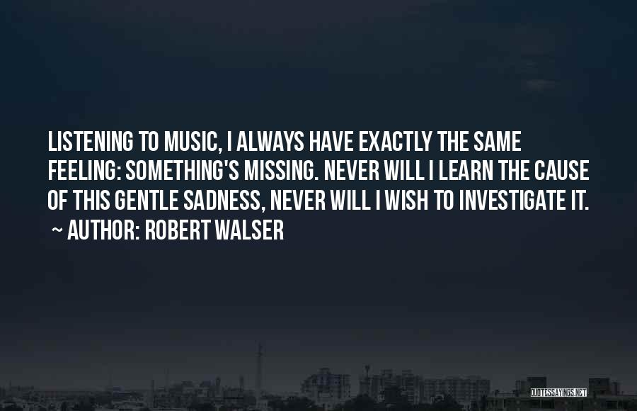 Feeling Sadness Quotes By Robert Walser