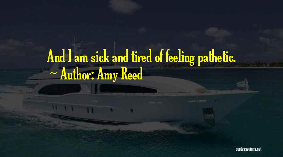 Feeling Sick And Tired Quotes By Amy Reed