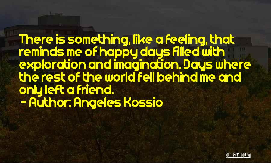 Feeling So Much Happy Quotes By Angeles Kossio