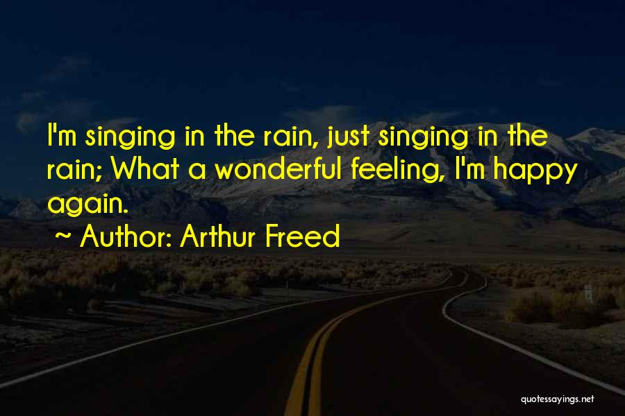 Feeling So Much Happy Quotes By Arthur Freed