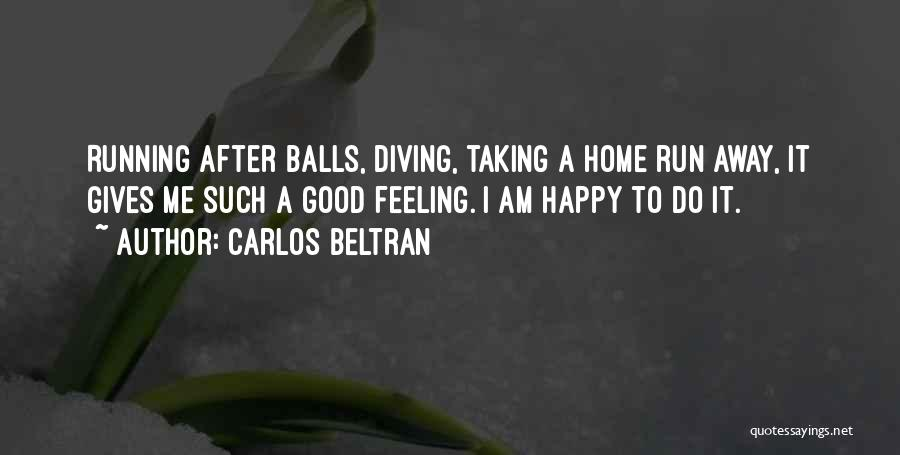 Feeling So Much Happy Quotes By Carlos Beltran