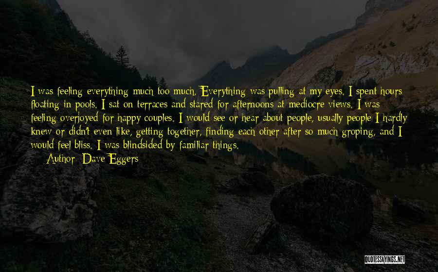 Feeling So Much Happy Quotes By Dave Eggers