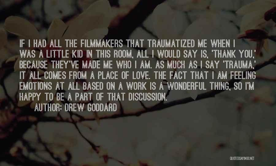 Feeling So Much Happy Quotes By Drew Goddard