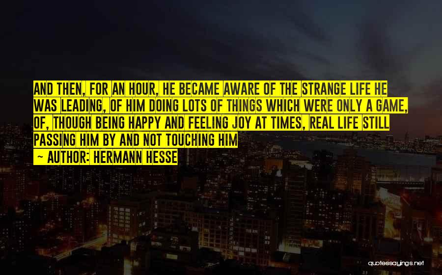 Feeling So Much Happy Quotes By Hermann Hesse