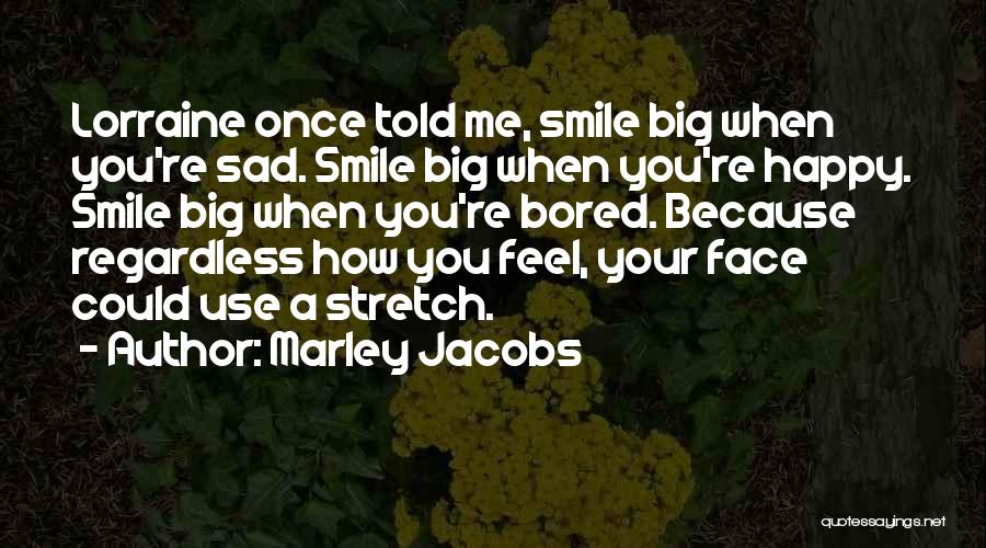 Feeling So Much Happy Quotes By Marley Jacobs