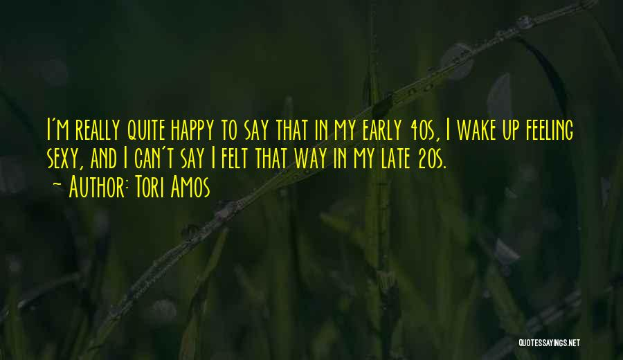 Feeling So Much Happy Quotes By Tori Amos