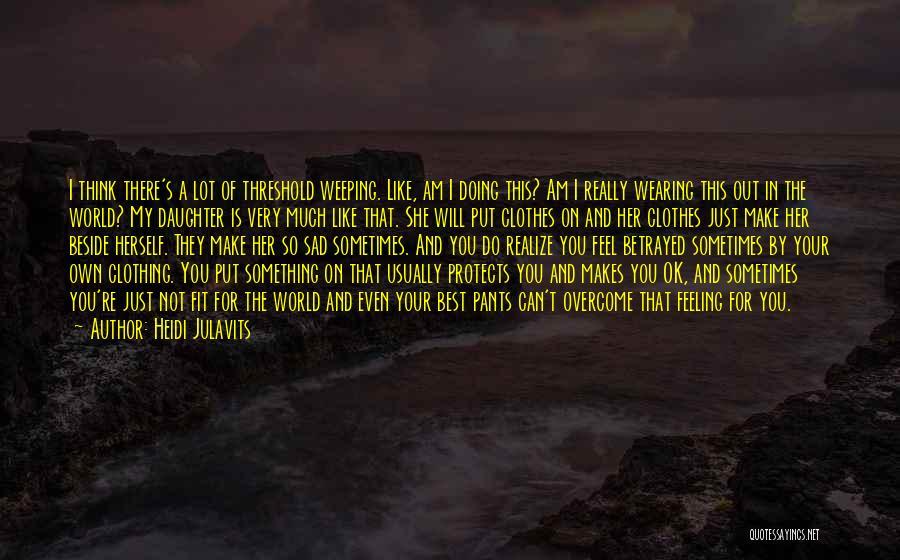 Feeling So Sad Quotes By Heidi Julavits