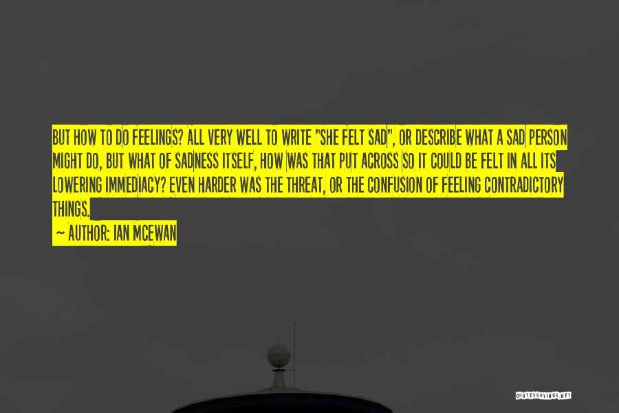 Feeling So Sad Quotes By Ian McEwan