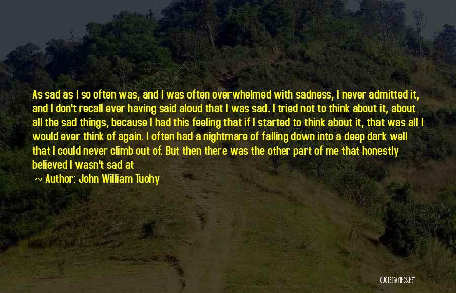 Feeling So Sad Quotes By John William Tuohy