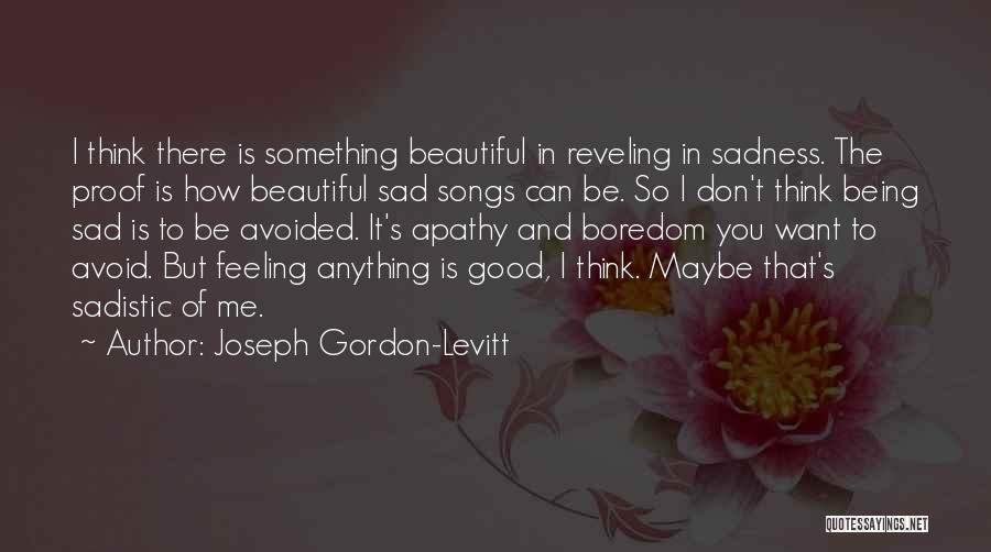 Feeling So Sad Quotes By Joseph Gordon-Levitt