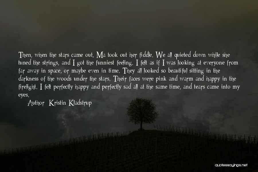 Feeling So Sad Quotes By Kristin Kladstrup