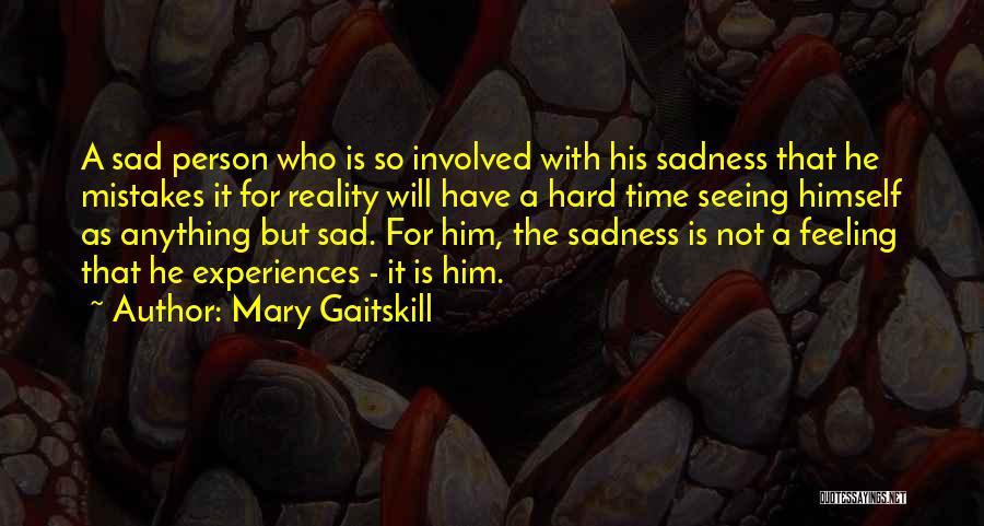 Feeling So Sad Quotes By Mary Gaitskill