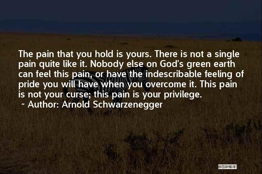 Feeling Someone Else's Pain Quotes By Arnold Schwarzenegger