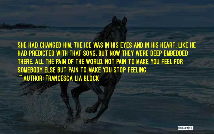 Feeling Someone Else's Pain Quotes By Francesca Lia Block