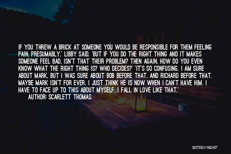 Feeling Someone Else's Pain Quotes By Scarlett Thomas