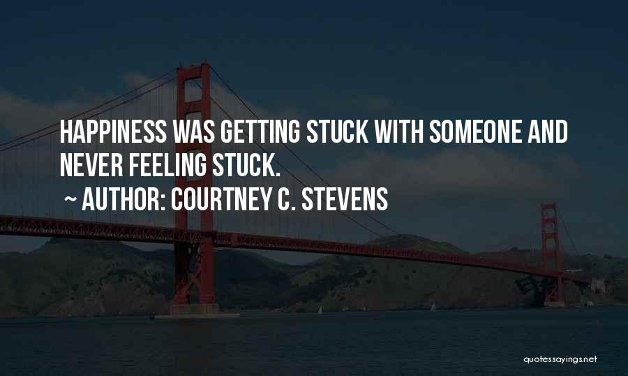 Feeling Stuck Quotes By Courtney C. Stevens
