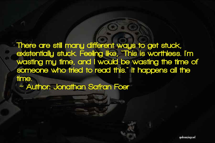 Feeling Stuck Quotes By Jonathan Safran Foer