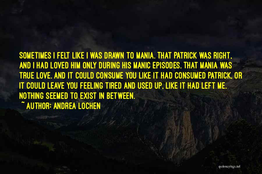 Feeling Tired Of Love Quotes By Andrea Lochen