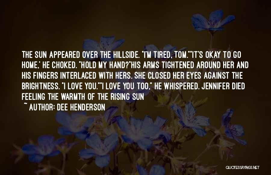 Feeling Tired Of Love Quotes By Dee Henderson