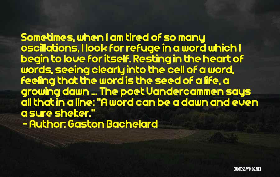 Feeling Tired Of Love Quotes By Gaston Bachelard