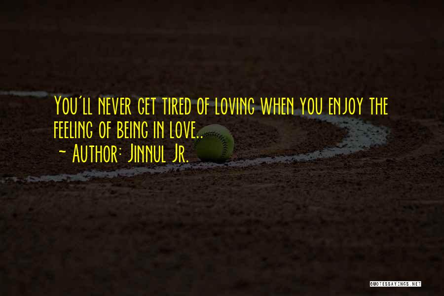 Feeling Tired Of Love Quotes By Jinnul Jr.
