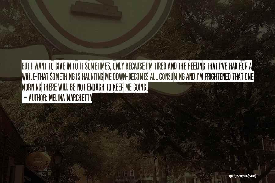 Feeling Tired Of Love Quotes By Melina Marchetta