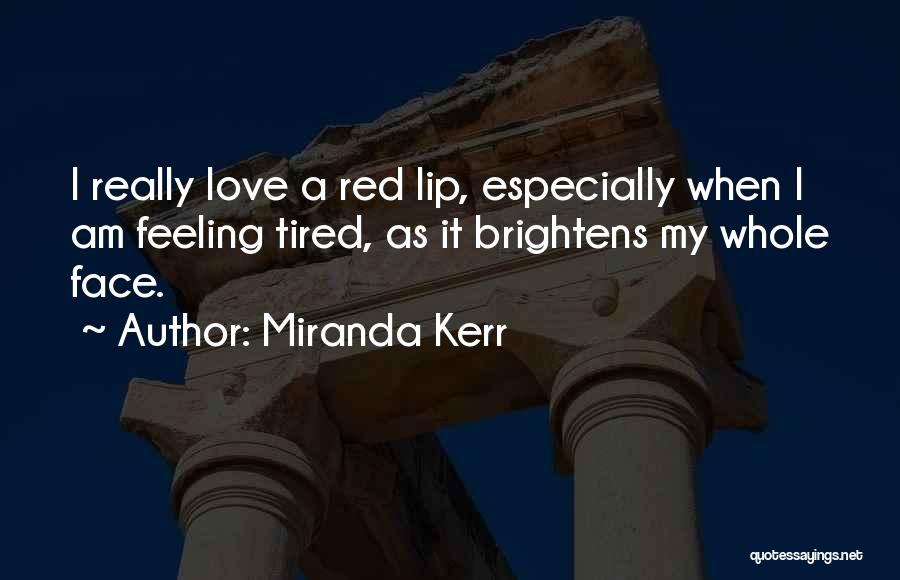 Feeling Tired Of Love Quotes By Miranda Kerr