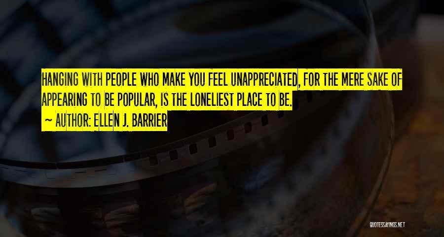 Feeling Unappreciated Quotes By Ellen J. Barrier
