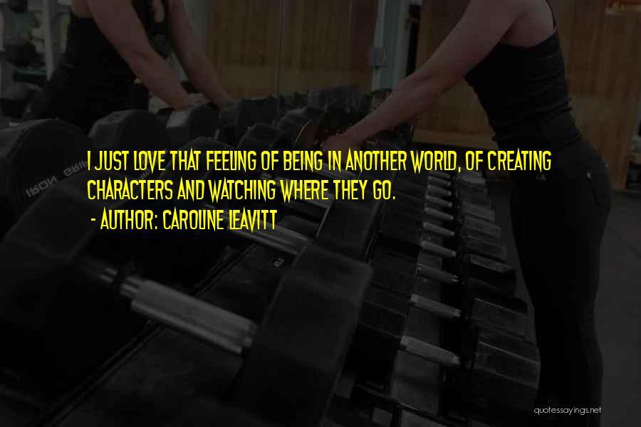 Feelings Of Love Quotes By Caroline Leavitt