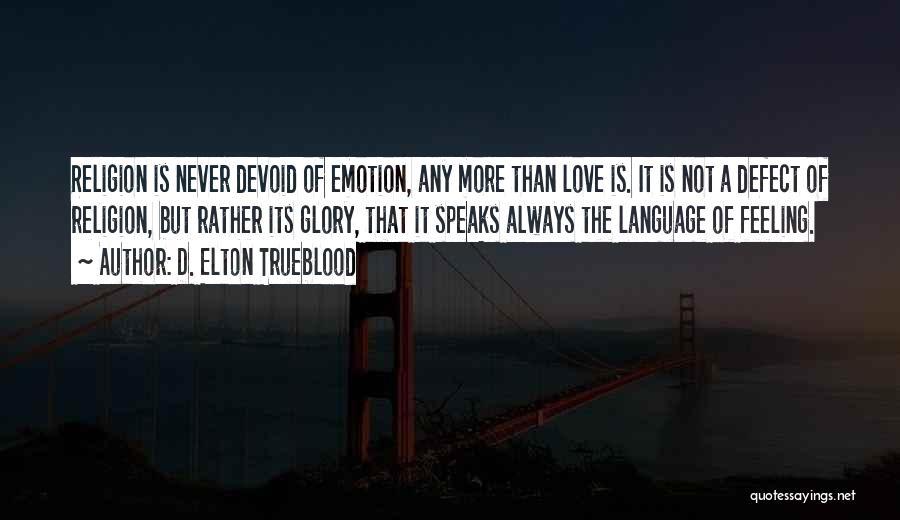 Feelings Of Love Quotes By D. Elton Trueblood