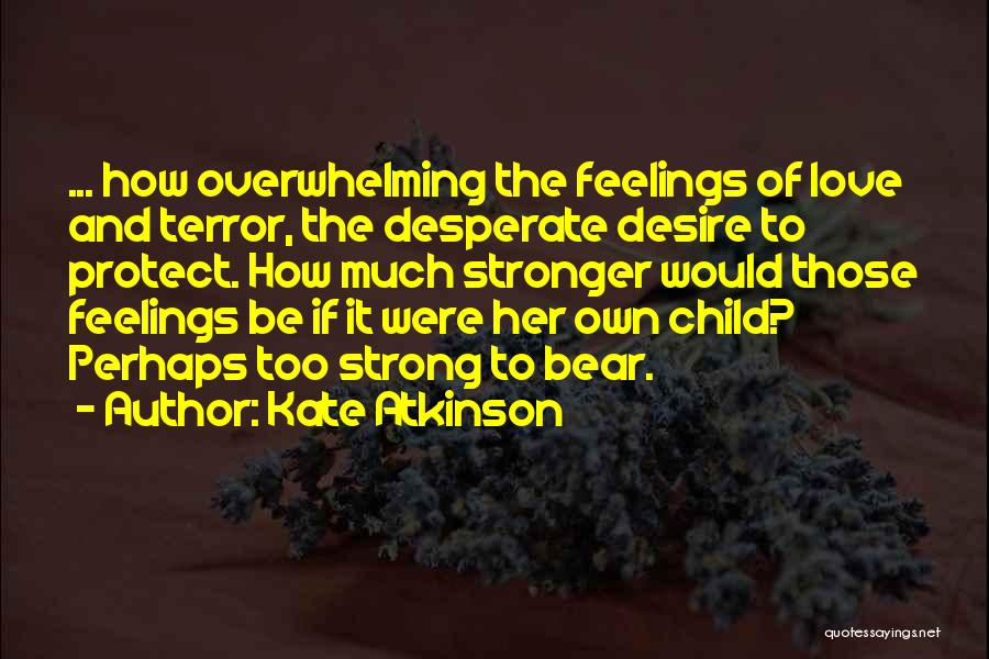 Feelings Of Love Quotes By Kate Atkinson