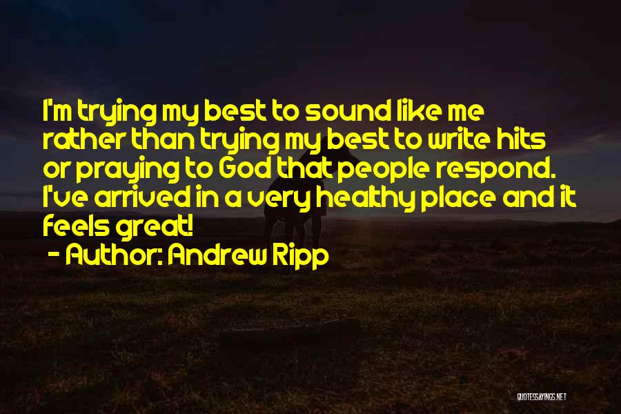 Feels Great Quotes By Andrew Ripp