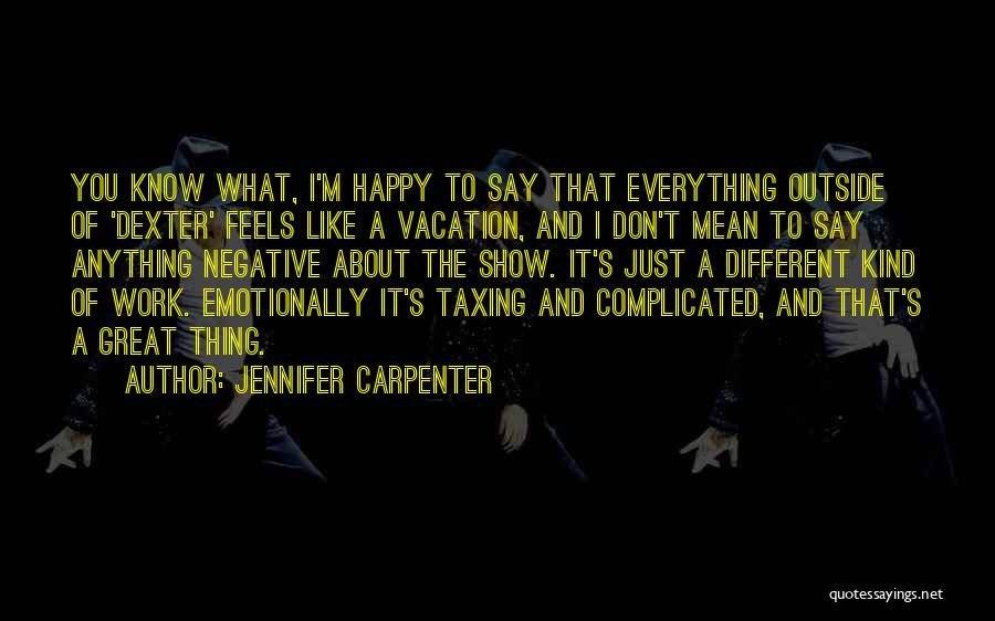 Feels Great Quotes By Jennifer Carpenter