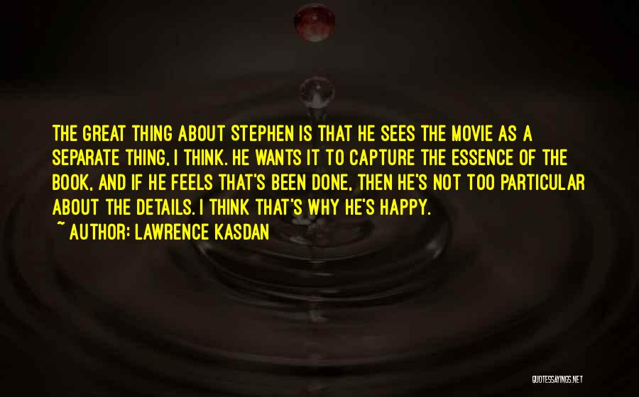 Feels Great Quotes By Lawrence Kasdan