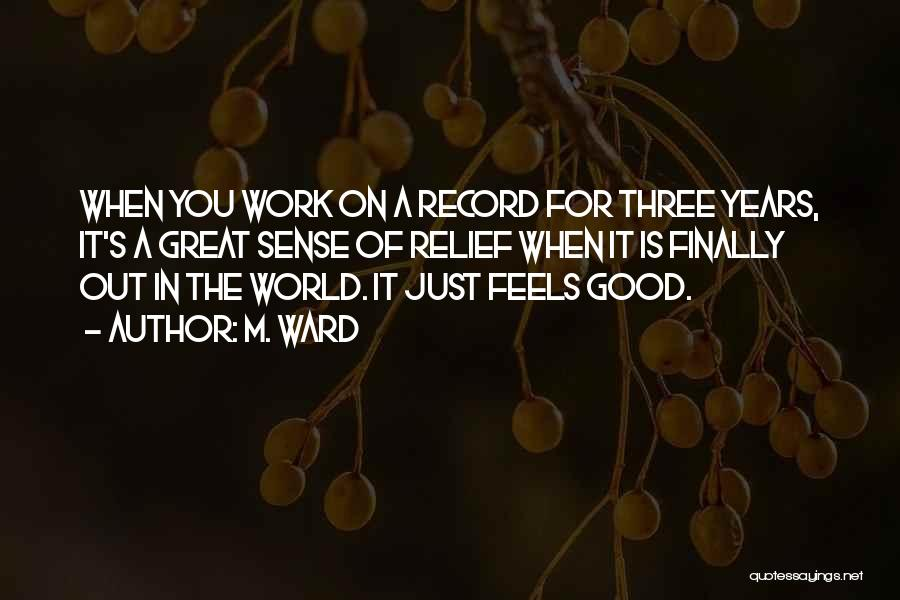 Feels Great Quotes By M. Ward