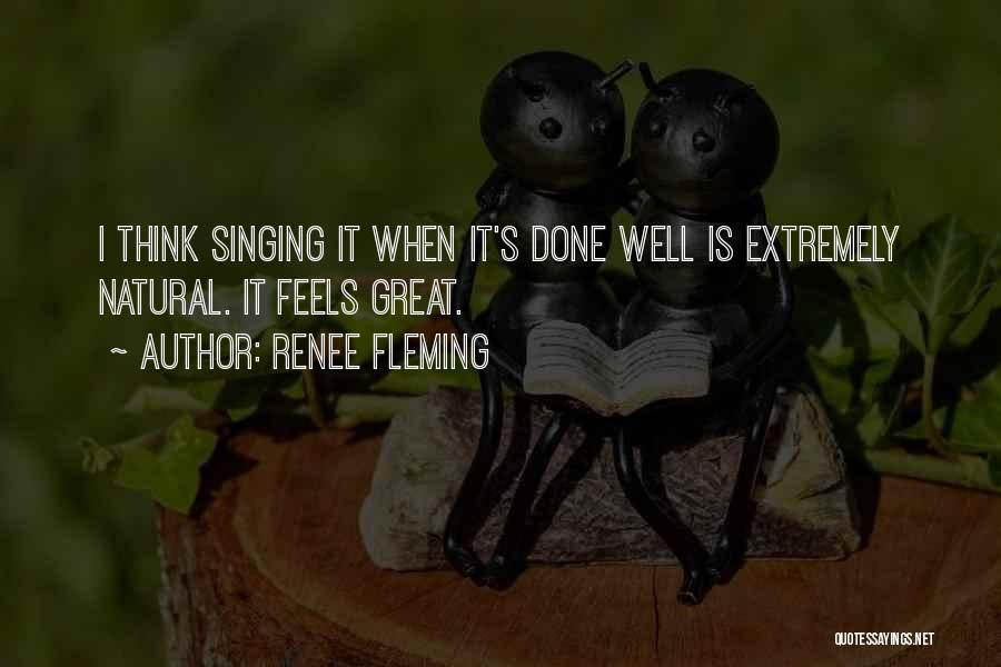 Feels Great Quotes By Renee Fleming