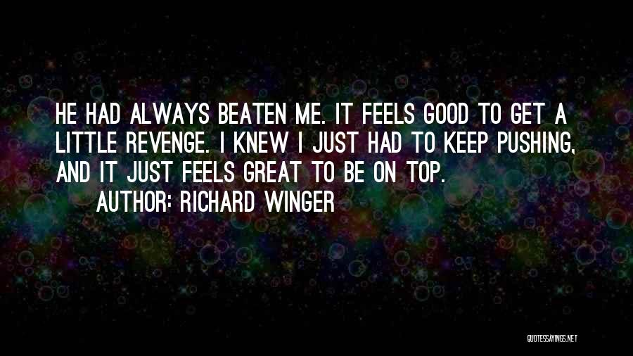 Feels Great Quotes By Richard Winger