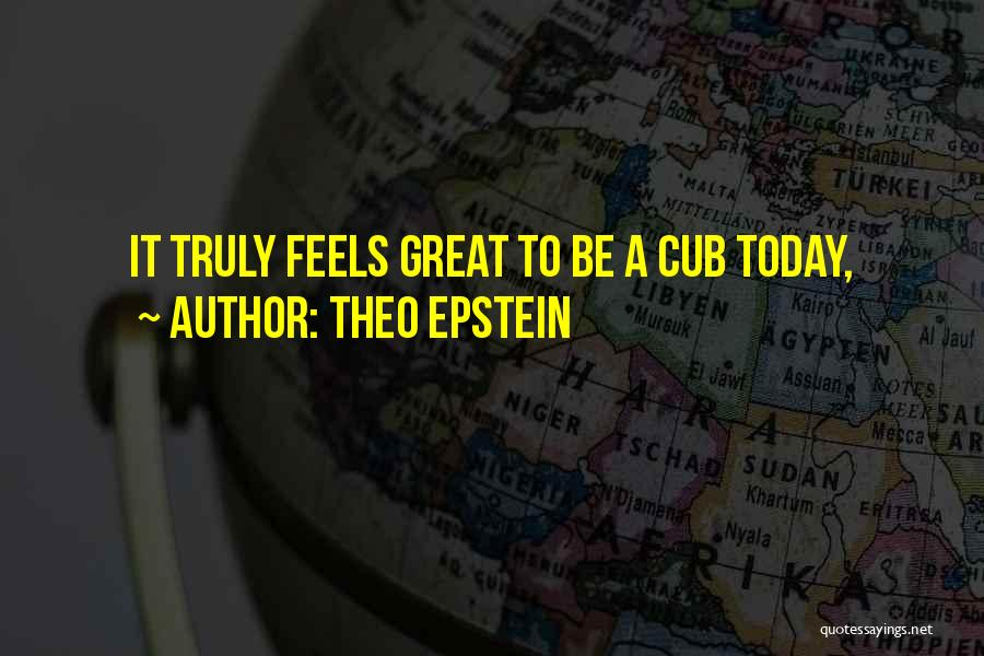 Feels Great Quotes By Theo Epstein